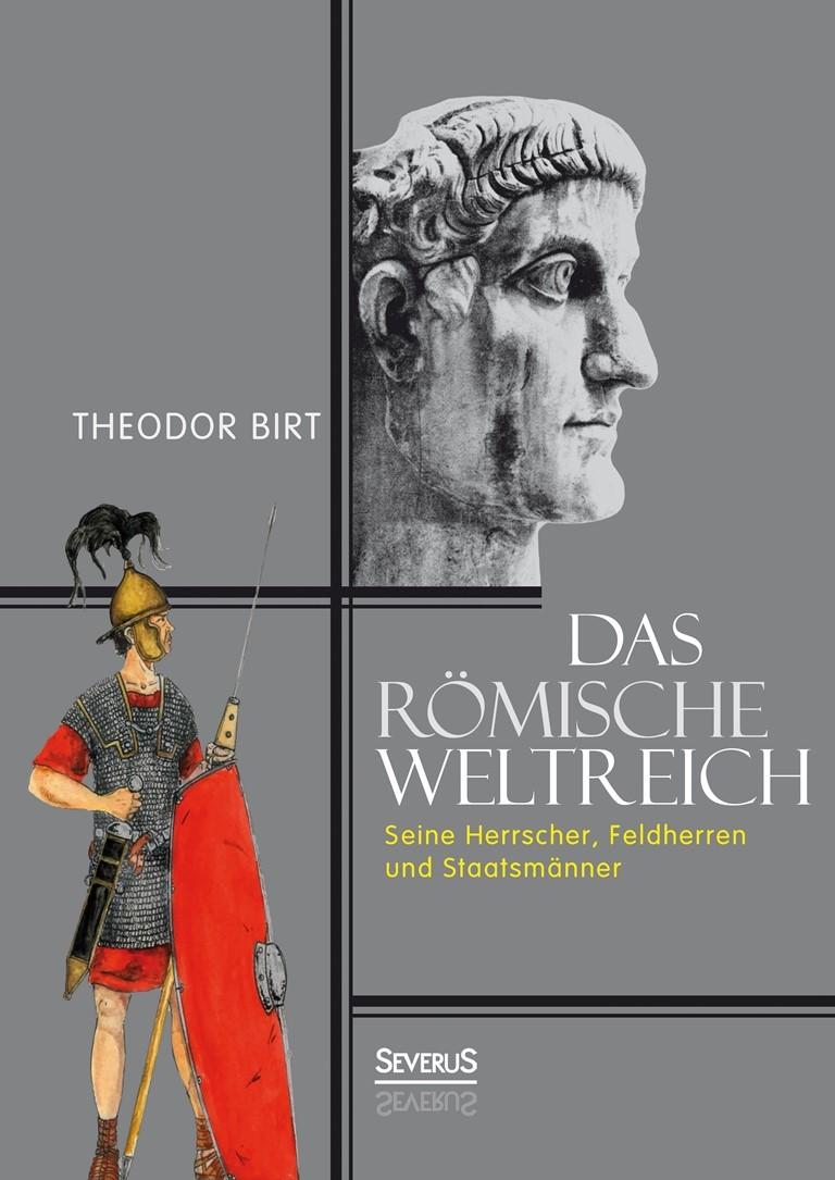 Abbildung von Birt | Das Römische Weltreich: Seine Herrscher, Feldherren und Staatsmänner | 2015