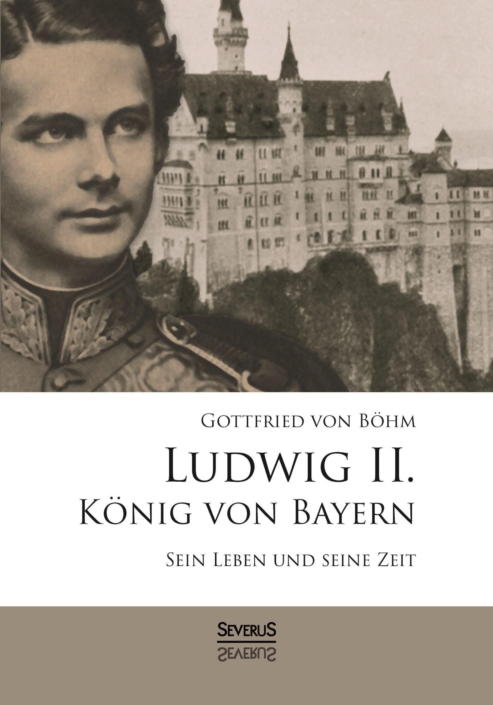 Abbildung von Böhm | Ludwig II. König von Bayern: Sein Leben und seine Zeit | 2015