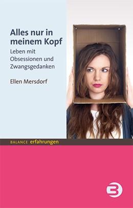 Abbildung von Mersdorf | Alles nur in meinem Kopf | 1. Auflage | 2014 | Leben mit Obsessionen und Zwan...