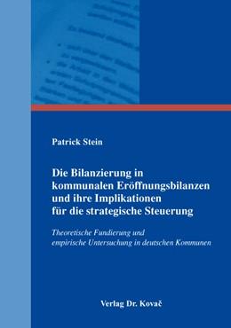 Abbildung von Stein   Die Bilanzierung in kommunalen Eröffnungsbilanzen und ihre Implikationen für die strategische Steuerung   2014