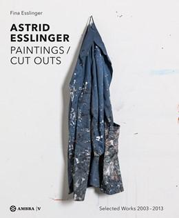 Abbildung von Esslinger | Astrid Esslinger | 2014 | Paintings / Cut Outs. Werkausw...