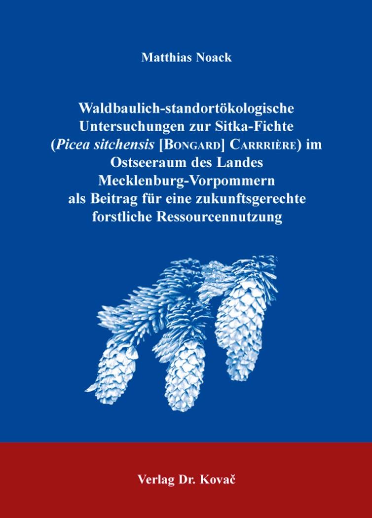 Abbildung von Noack | Waldbaulich-standortökologische Untersuchungen zur Sitka-Fichte (Picea sitchensis [Bongard] Carrière) im Ostseeraum des Landes Mecklenburg-Vorpommern als Beitrag für eine zukunftsgerechte forstliche Ressourcennutzung | 2014