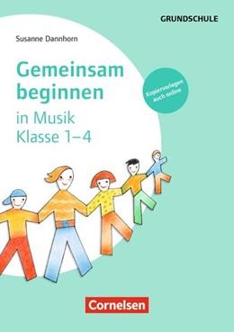 Abbildung von Dannhorn | Gemeinsam beginnen in Musik Klasse 1-4 | 1. Auflage | 2014 | beck-shop.de