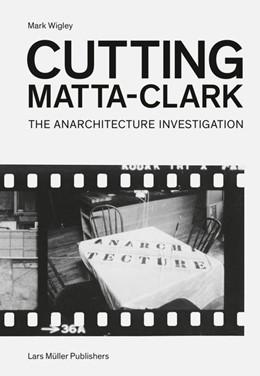 Abbildung von Wigley | Cutting Matta-Clark | 2018 | The Anarchitecture Investigati...