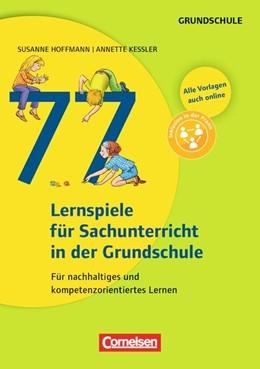 Abbildung von Hoffmann / Kessler | Lernen im Spiel: 77 Lernspiele für den Sachunterricht in der Grundschule | 2014 | Für nachhaltiges und kompetenz...