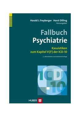 Abbildung von Freyberger / Dilling | Fallbuch Psychiatrie | 2014 | Kasuistiken zum Kapitel V (F) ...