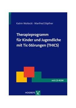 Abbildung von Woitecki / Döpfner   Therapieprogramm für Kinder und Jugendliche mit Tic-Störungen (THICS)   2015