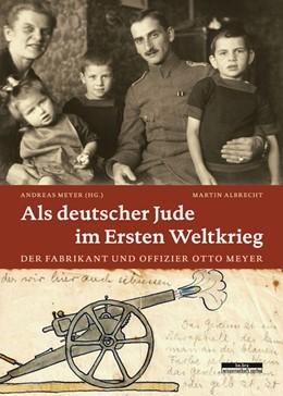 Abbildung von Albrecht / Meyer | Als deutscher Jude im Ersten Weltkrieg | 1. Auflage | 2014 | beck-shop.de