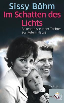 Abbildung von Böhm | Im Schatten des Lichts | 2015 | Eine Familienchronik zwischen ...