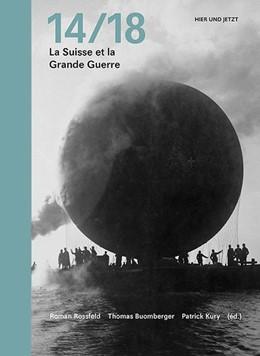 Abbildung von Rossfeld / Buomberger   14/18 Die Schweiz und der Grosse Krieg   1. Auflage   2014   beck-shop.de