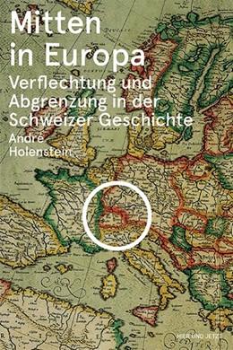 Abbildung von Holenstein | Mitten in Europa | 2014 | Verflechtung und Abgrenzung in...