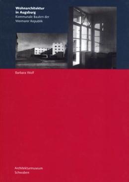 Abbildung von Wolf | Wohnarchitektur in Augsburg | 2002 | Kommunale Bauten der Weimarer ... | 2