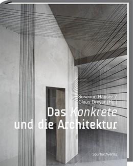 Abbildung von Dreyer / Hauser | Das Konkrete und die Architektur | 1. Auflage | 2014 | beck-shop.de