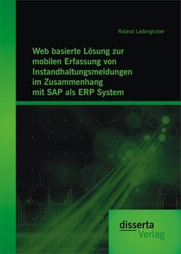 Abbildung von Ladengruber | Web basierte Lösung zur mobilen Erfassung von Instandhaltungsmeldungen im Zusammenhang mit SAP als ERP System | 2014