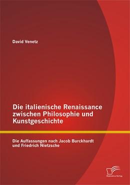 Abbildung von Venetz | Die italienische Renaissance zwischen Philosophie und Kunstgeschichte | 2014