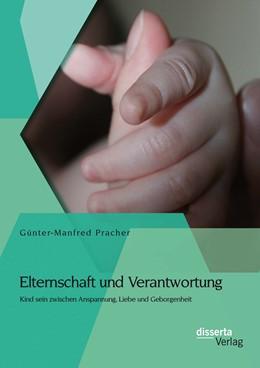 Abbildung von Pracher   Elternschaft und Verantwortung: Kind sein zwischen Anspannung, Liebe und Geborgenheit   2014