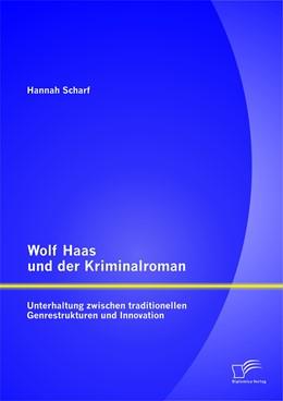 Abbildung von Scharf | Wolf Haas und der Kriminalroman: Unterhaltung zwischen traditionellen Genrestrukturen und Innovation | 2014