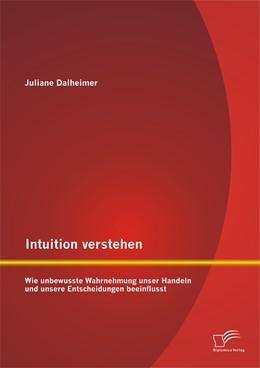 Abbildung von Dalheimer | Intuition verstehen: Wie unbewusste Wahrnehmung unser Handeln und unsere Entscheidungen beeinflusst | 2014