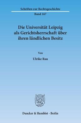 Abbildung von Rau | Die Universität Leipzig als Gerichtsherrschaft über ihren ländlichen Besitz | 2014 | 167