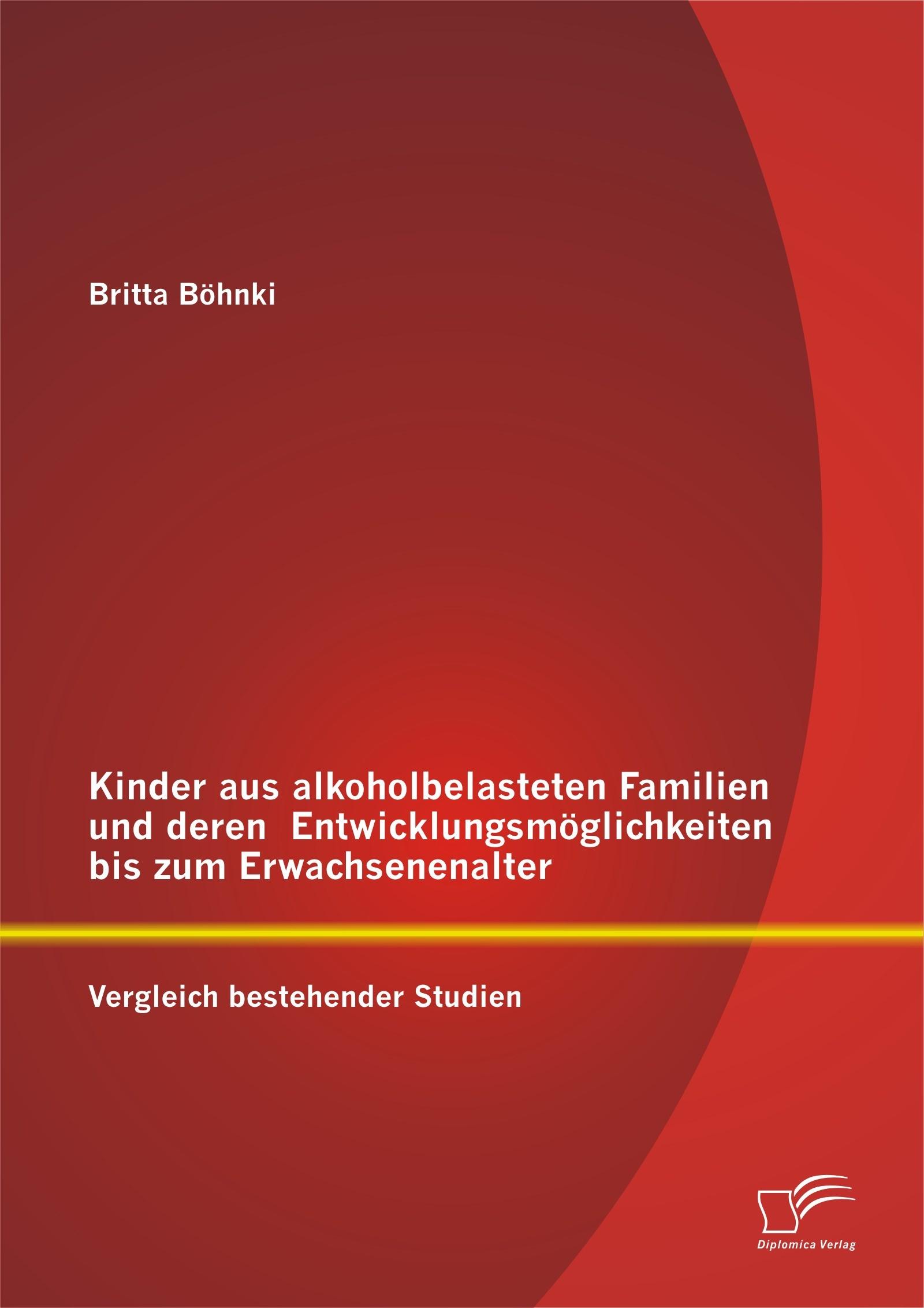 Abbildung von Böhnki   Kinder aus alkoholbelasteten Familien und deren Entwicklungsmöglichkeiten bis zum Erwachsenenalter   2014