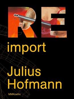 Abbildung von Hofmann / Tabel / Schmidt | Julius Hofmann: Re-import | 2015