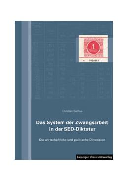 Abbildung von Sachse | Das System der Zwangsarbeit in der SED-Diktatur | 1. Auflage | 2014 | beck-shop.de