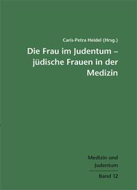Abbildung von Heidel   Die Frau im Judentum – Jüdische Frauen in der Medizin   2014