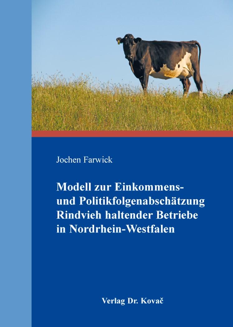 Abbildung von Farwick | Modell zur Einkommens- und Politikfolgenabschätzung Rindvieh haltender Betriebe in Nordrhein-Westfalen | 2014
