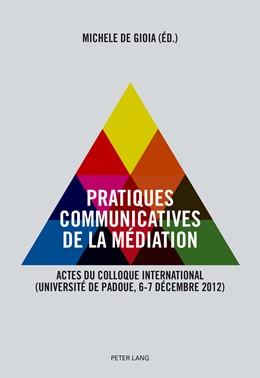 Abbildung von De Gioia | Pratiques communicatives de la médiation | 1. Auflage | 2014 | beck-shop.de