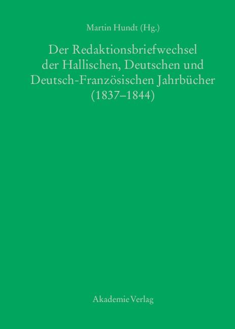 Abbildung von Hundt | Der Redaktionsbriefwechsel der Hallischen, Deutschen und Deutsch-Französischen Jahrbücher (1837-1844) | 1. Auflage | 2014