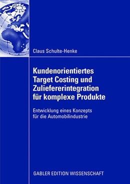 Abbildung von Schulte-Henke | Kundenorientiertes Target Costing und Zuliefererintegration für komplexe Produkte | 2008 | 2008 | Entwicklung eines Konzepts für...