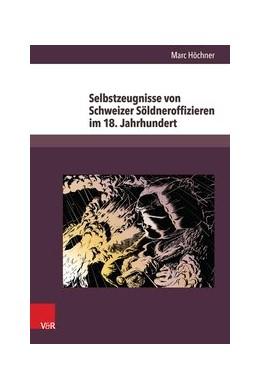 Abbildung von Höchner | Selbstzeugnisse von Schweizer Söldneroffizieren im 18. Jahrhundert | 2014 | Band 018