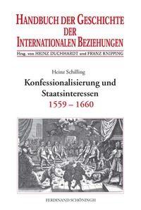 Abbildung von Schilling / Duchhardt / Knipping | Handbuch der Geschichte der Internationalen Beziehungen / Konfessionalisierung und Staatsinteressen | 2007
