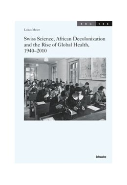 Abbildung von Meier | Swiss Science, African Decolonization and the Rise of Global Health, 1940-2010 | 2014 | 186