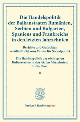 Abbildung von Die Handelspolitik der Balkanstaaten Rumänien, Serbien und Bulgarien, Spaniens und Frankreichs in den letzten Jahrzehnten | 1. Auflage | 2014 | beck-shop.de