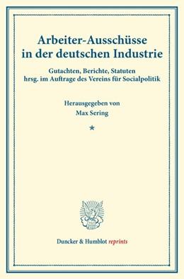 Abbildung von Sering | Arbeiter-Ausschüsse in der deutschen Industrie. | 2014 | Gutachten, Berichte, Statuten ...