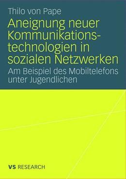 Abbildung von Pape | Aneignung neuer Kommunikationstechnologien in sozialen Netzwerken | 2008 | Am Beispiel des Mobiltelefons ...