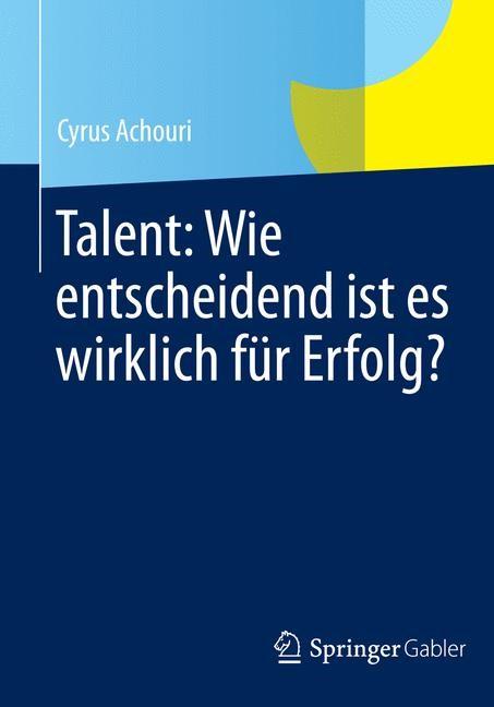 Talent: Wie entscheidend ist es wirklich für Erfolg? | Achouri | 2014, 2014 | Buch (Cover)