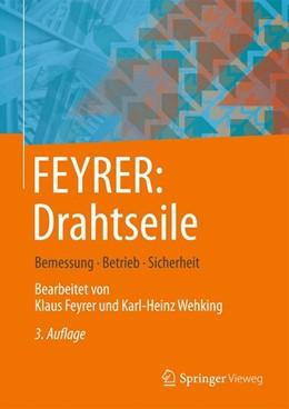 Abbildung von Feyrer / Wehking | FEYRER: Drahtseile | 3., bearbeitete und erweiterte Auflage | 2018 | Bemessung, Betrieb, Sicherheit