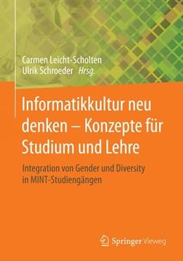 Abbildung von Leicht-Scholten / Schroeder | Informatikkultur neu denken - Konzepte für Studium und Lehre | 2014 | Integration von Gender und Div...