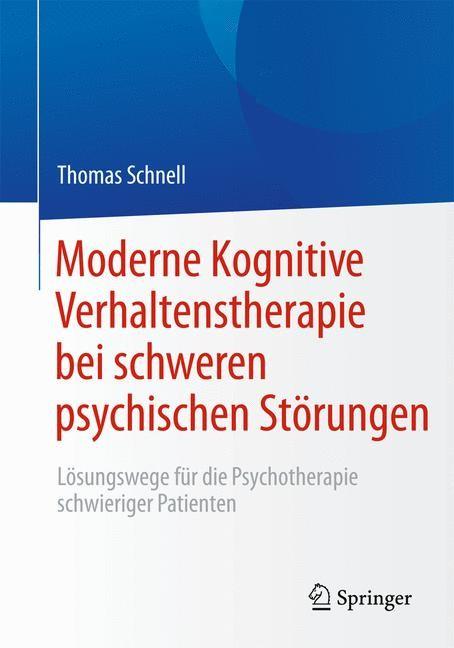 Abbildung von Schnell | Moderne Kognitive Verhaltenstherapie bei schweren psychischen Störungen | 2014