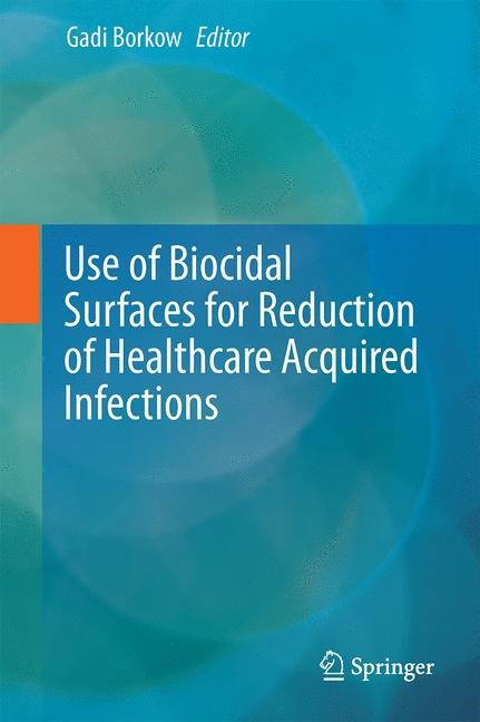 Use of Biocidal Surfaces for Reduction of Healthcare Acquired Infections | Borkow, 2014 | Buch (Cover)