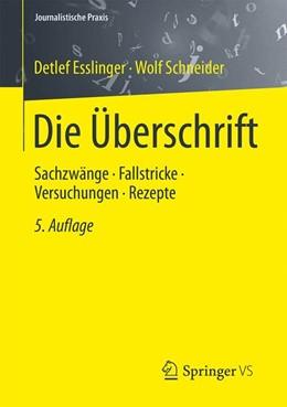 Abbildung von Esslinger / Schneider   Die Überschrift   2015   Sachzwänge - Fallstricke - Ver...