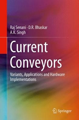 Abbildung von Senani / Bhaskar / Singh   Current Conveyors   2014   Variants, Applications and Har...