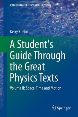 Abbildung von Kuehn | A Student's Guide Through the Great Physics Texts | 2014 | Volume II: Space, Time and Mot...