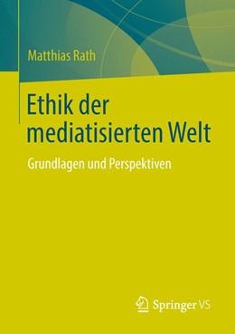 Abbildung von Rath   Ethik der mediatisierten Welt   1. Auflage   2014   beck-shop.de