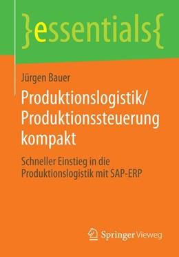 Abbildung von Bauer   Produktionslogistik/Produktionssteuerung kompakt   2014   Schneller Einstieg in die Prod...