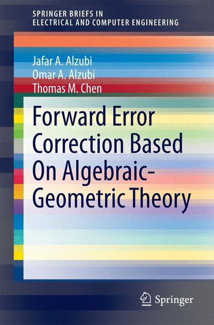 Forward Error Correction Based On Algebraic-Geometric Theory | A. Alzubi / M. Chen, 2014 | Buch (Cover)