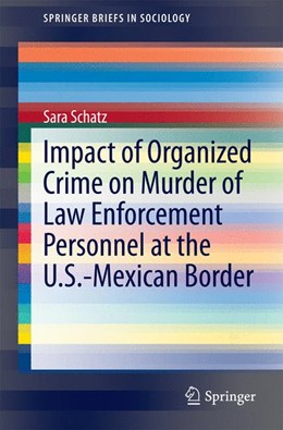 Abbildung von Schatz   Impact of Organized Crime on Murder of Law Enforcement Personnel at the U.S.-Mexican Border   2014
