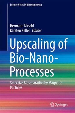 Abbildung von Nirschl / Keller | Upscaling of Bio-Nano-Processes | 2014 | Selective Bioseparation by Mag...